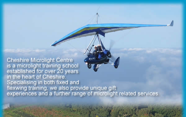 Cheshire Microlight Centre is a microlight training school established for over 20 years in the heart of Cheshire. Specialising in both fixed and flexwing training, we also provide unique gift experiences and a further range of microlight related services.